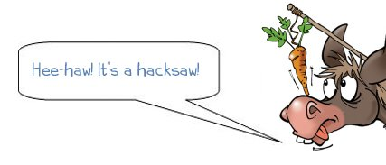 """Wonkee Donkee says """"Hee-haw! It's a hacksaw!"""""""